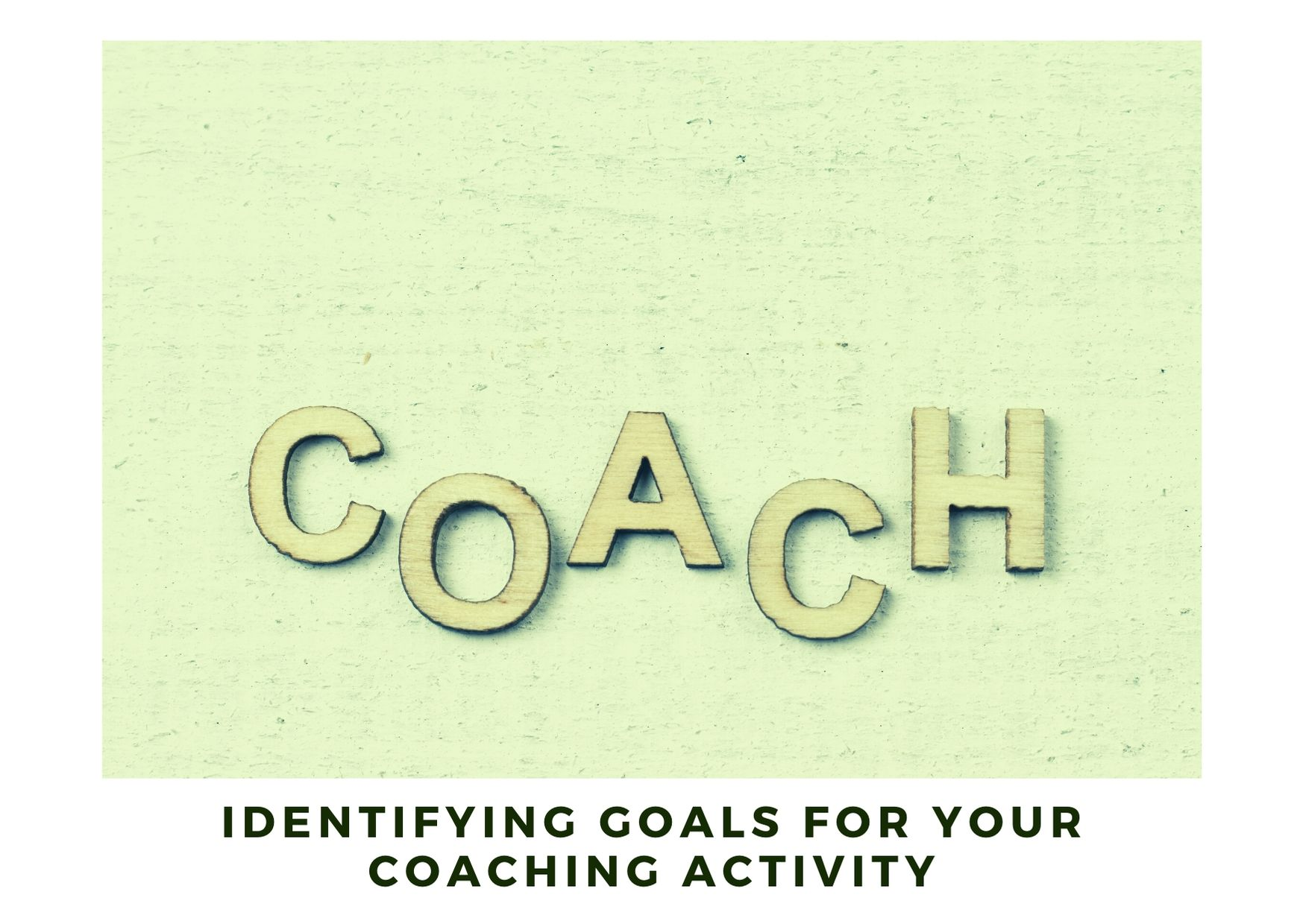 Identifying goals for your coaching activity