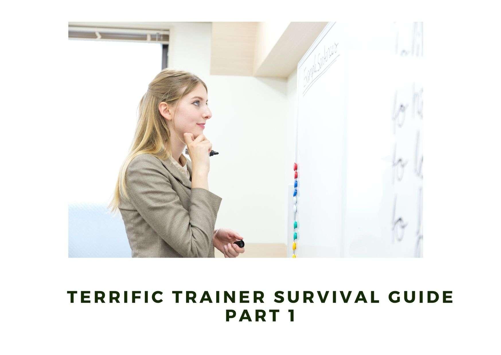 Terrific Trainer Survival Guide Part 1